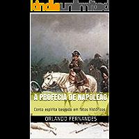 A Profecia de Napoleão: Conto espírita baseado em fatos históricos