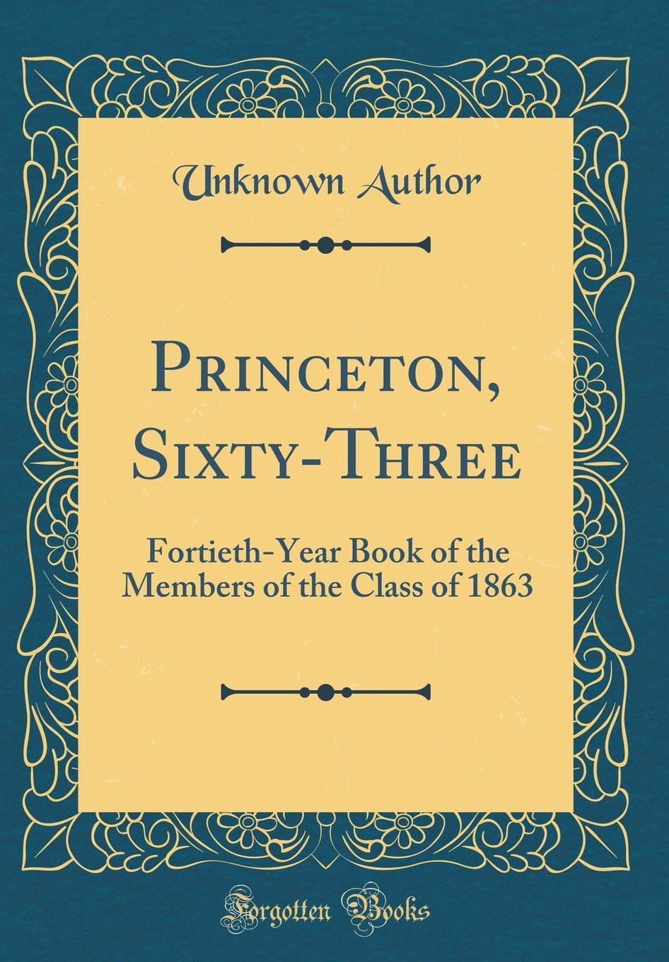 Princeton, Sixty-Three: Fortieth-Year Book of the Members of the Class of 1863 (Classic Reprint) pdf epub