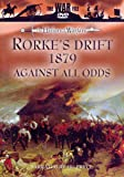The History of Warfare: Rorke's Drift 1879 - Against All Odds