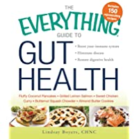 The Everything Guide to Gut Health: Boost Your Immune System, Eliminate Disease, and Restore Digestive Health (Everything®)