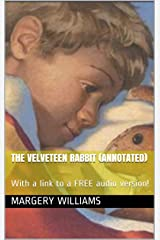 The Velveteen Rabbit (annotated): With a link to a FREE audio version! Kindle Edition