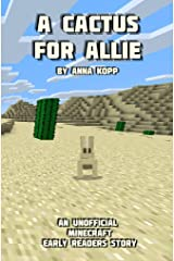 A Cactus For Allie: An Unofficial Minecraft Story For Early Readers (Unofficial Minecraft Early Reader Stories Book 4) Kindle Edition