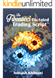 The Fibonacci Dictated Trading Script (English Edition)