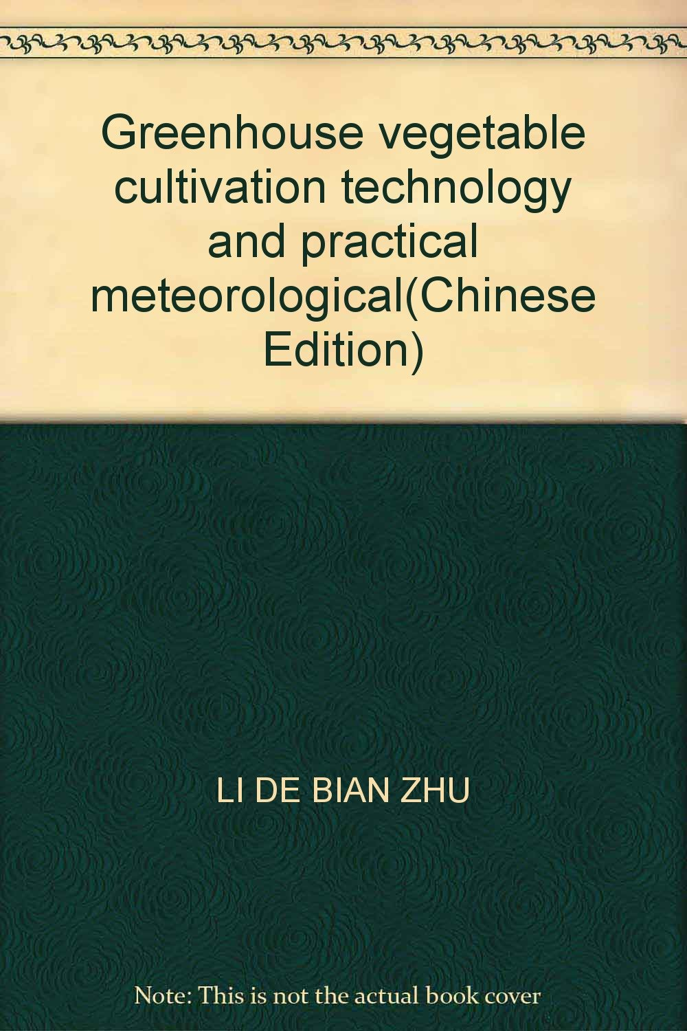 Greenhouse vegetable cultivation technology and practical meteorological(Chinese Edition)
