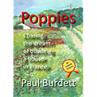 Poppies: Chasing the dream of building a house in France (English Edition)