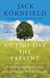 No Time Like the Present: Finding Freedom, Love, and Joy Right Where You Are