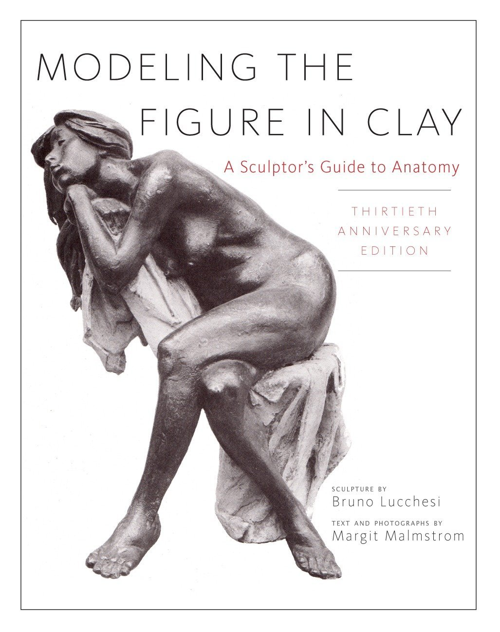Modeling the Figure in Clay, 30th Anniversary Edition: A