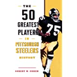 The 50 Greatest Players in Pittsburgh Steelers History