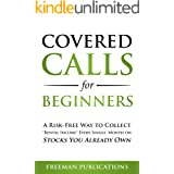 """Covered Calls for Beginners: A Risk-Free Way to Collect """"Rental Income"""" Every Single Month on Stocks You Already Own"""
