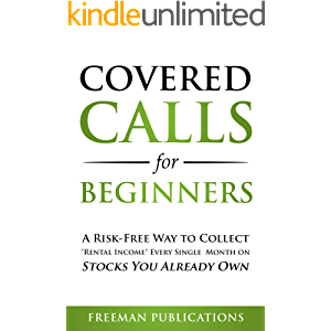 "Covered Calls for Beginners: A Risk-Free Way to Collect ""Rental Income"" Every Single Month on Stocks You Already Own"