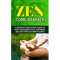 Zen: Come to Peace - A Buddhist Meditation Guide to Find Your Inner Peace, Happiness, and Zen through Mindfulness (zen, zen cho, zen buddhism, zen habits, ... zen meditation, zen guide) (English Edition)