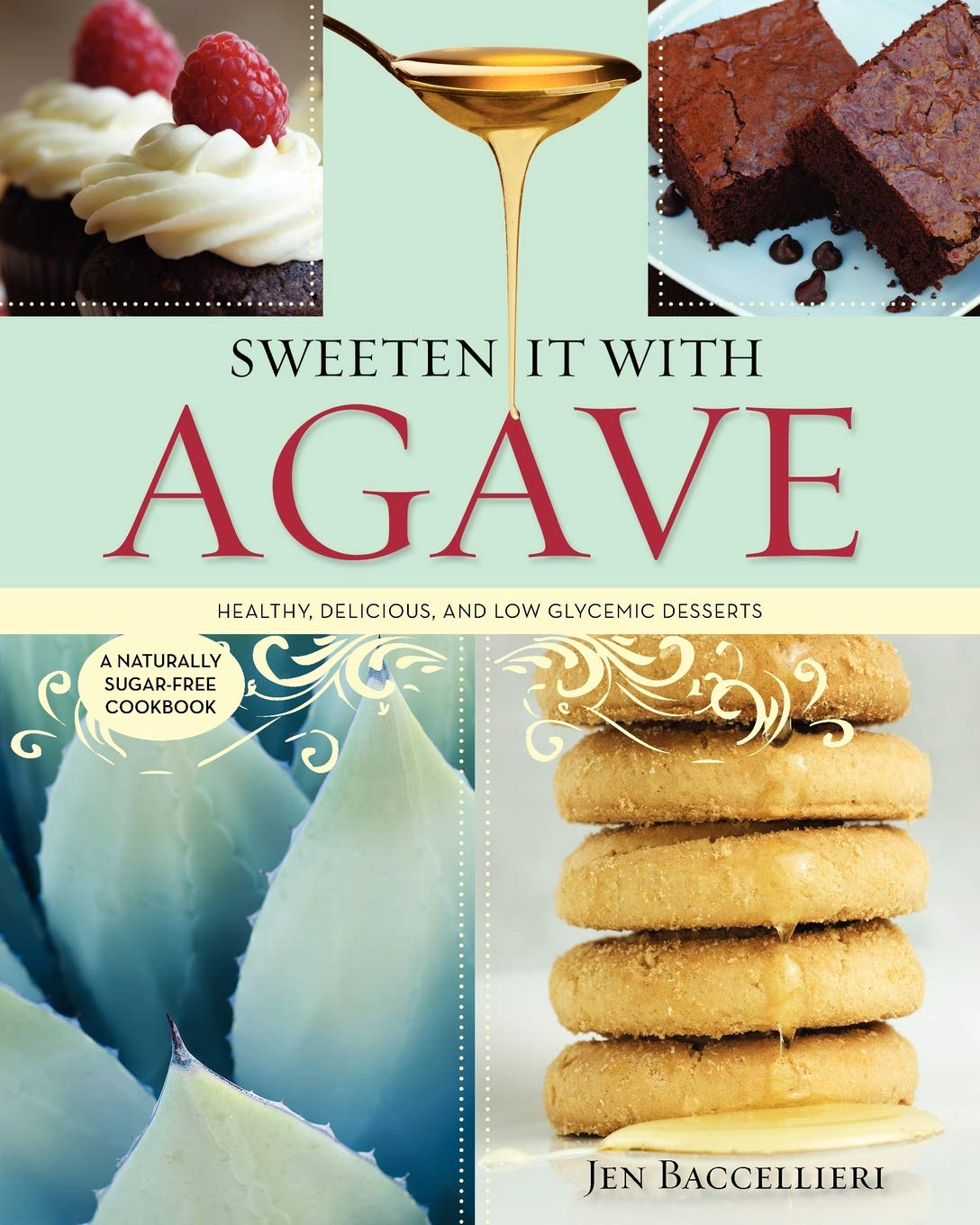Sweeten It With Agave: Over 350 Healthy, Delicious, and Low Glycemic