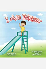 I Am Bigger: Helping Kids Handle Growing Up (The I Am Series Book 3) Kindle Edition