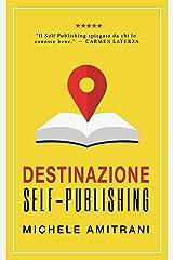 Destinazione self-publishing: Come pubblicare un libro e creare una Piattaforma online per promuoverlo (Italian Edition) Kindle Edition