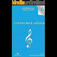 Literatura e Música: Depoimentos de escritores e músicos — Ensaios e bibliografia (Mistérios da Criação Literária Livro 6)