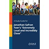 """A Study Guide for Jonathan Safran Foer's """"Extremely Loud and Incredibly Close"""" (Novels for Students)"""