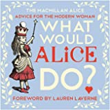 What Would Alice Do?: Advice for the Modern Woman (MacMillan Alice)