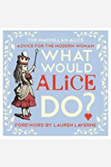 What Would Alice Do?: Advice for the Modern Woman (The Macmillan Alice) Hardcover