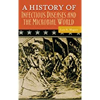 A History of Infectious Diseases and the Microbial World (Healing Society: Disease, Medicine, and History)