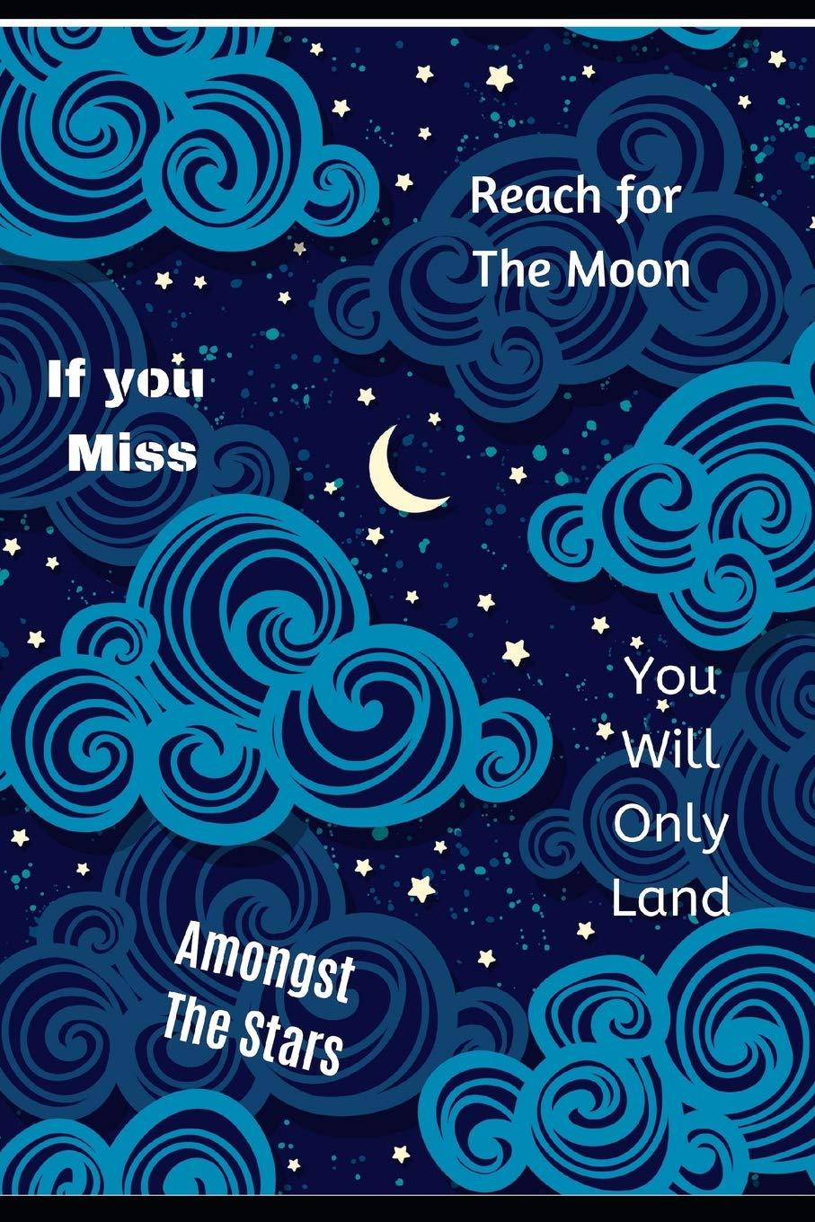 Amazoncom Reach For The Moon If You Miss You Will Only Land