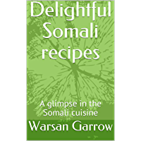 Delightful Somali recipes: A glimpse in the Somali cuisine (1) (English Edition)