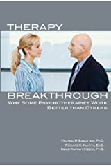 Therapy Breakthrough: Why Some Psychotherapies Work Better Than Others Kindle Edition