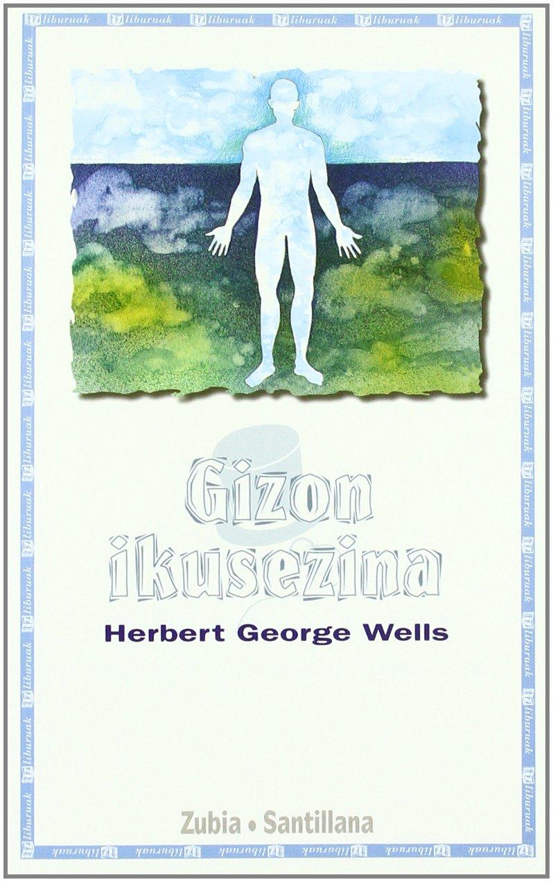 GIZON IKUSEZINA (Tz Liburuak) - 9788481471984 (Euskera) Tapa blanda – 7 oct 1997 Herbert George Wells Zubia Editoriala S.L. YQ