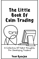 The Little Book Of Trading Calm: A Collection Of Tidbit Thoughts For Developing Traders Kindle Edition