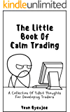 The Little Book Of Trading Calm: A Collection Of Tidbit Thoughts For Developing Traders