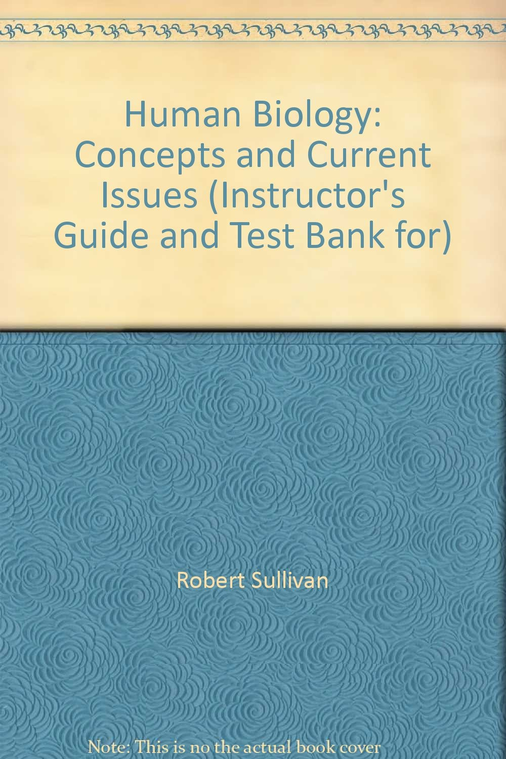 Human Biology: Concepts and Current Issues (Instructor's Guide and Test  Bank for): Robert Sullivan: 9780805367973: Amazon.com: Books