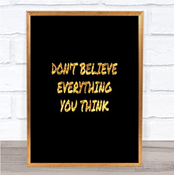 Amazoncom Dont Believe Everything You Think Quote Print Poster