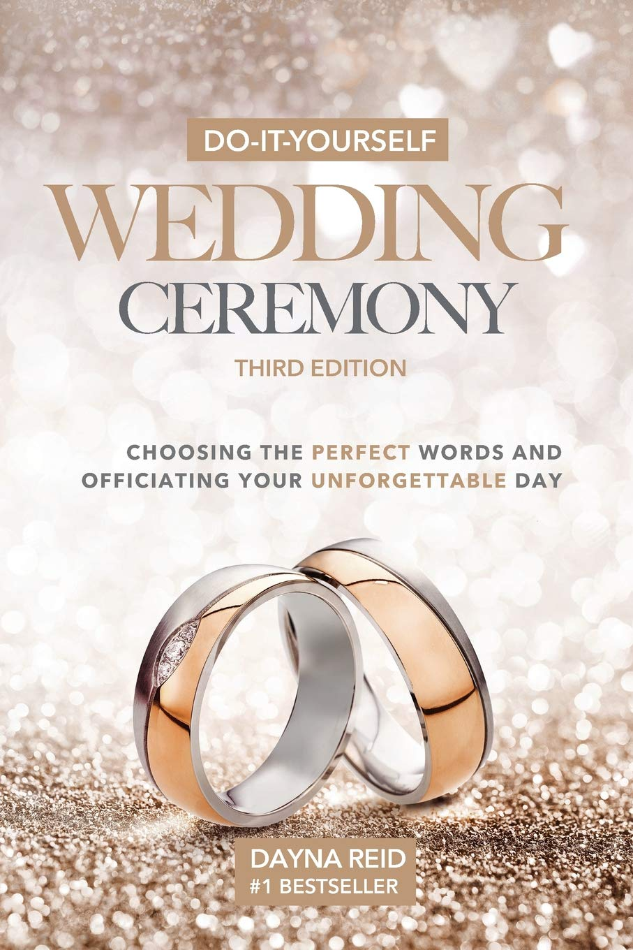 Do-It-Yourself Wedding Ceremony Choosing the Perfect Words and Officiating Your Unforgettable Day Third Edition Paperback December 5, 2018