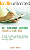 301 Creative Writing Prompts for You: A book of writing prompts designed to help kick your creativity level into high gear! (English Edition)
