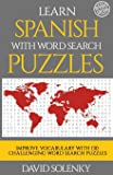 Learn Spanish with Word Search Puzzles: Learn Spanish Language Vocabulary with Challenging Word Find Puzzles for All Ages