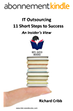 IT Outsourcing – 11 Short Steps to Success: An Insider's View (Bite-Sized Books Book 17) (English Edition)