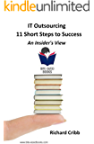 IT Outsourcing – 11 Short Steps to Success: An Insider's View (Bite-Sized Books Book 17)