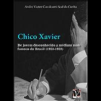 Chico Xavier: de jovem desconhecido a médium mais famoso do Brasil (1931-1938) (Coleção história cultural)