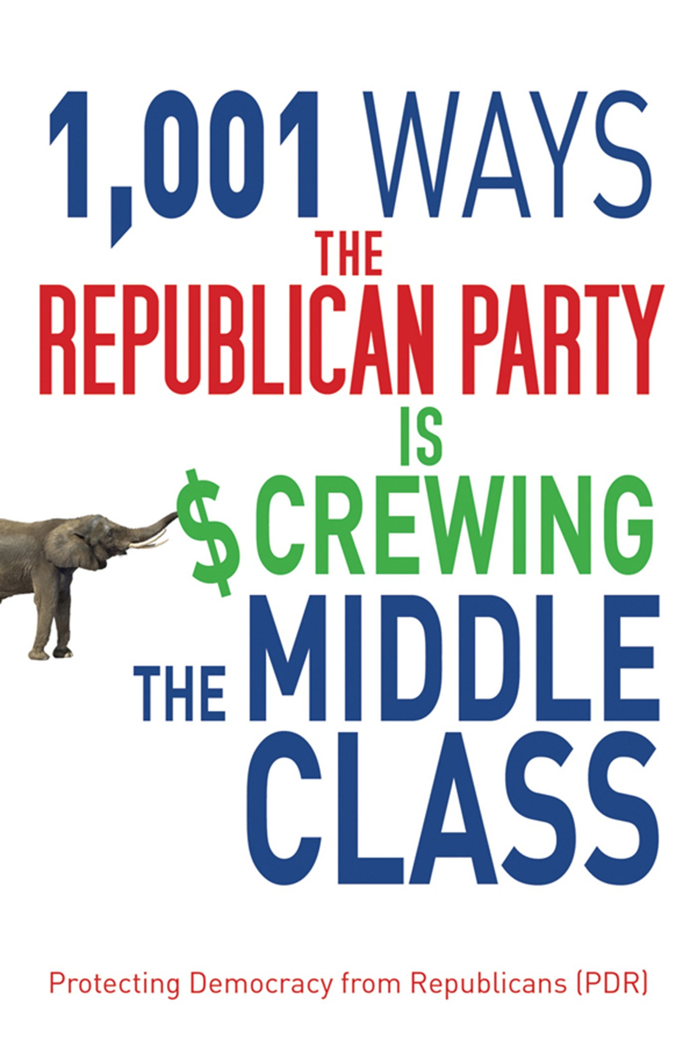 1, 001 Ways the Republican Party is Screwing the Middle Class: Protecting  Democracy from Republicans (PDR): 9781616087456: Amazon.com: Books
