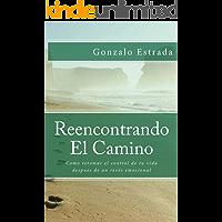 Reencontrando El Camino: Resilencia, Autoestima, Angustia, Ansiedad, Estres :como retomar el control de tu vida despues de un revés emocional