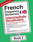 French Frequency Dictionary - Intermediate Vocabulary: 2501-5000 Most Common French Words (French-English) (Volume 2)