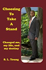 Choosing to Take a Stand: Changed me, my life, and my destiny Kindle Edition