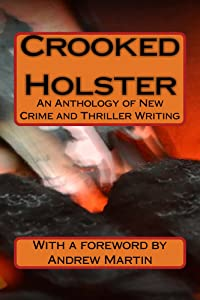 Crooked Holster: An Anthology of New Crime Writing