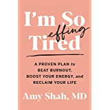 I'm So Effing Tired: A Proven Plan to Beat Burnout, Boost Your Energy, and Reclaim Your Life