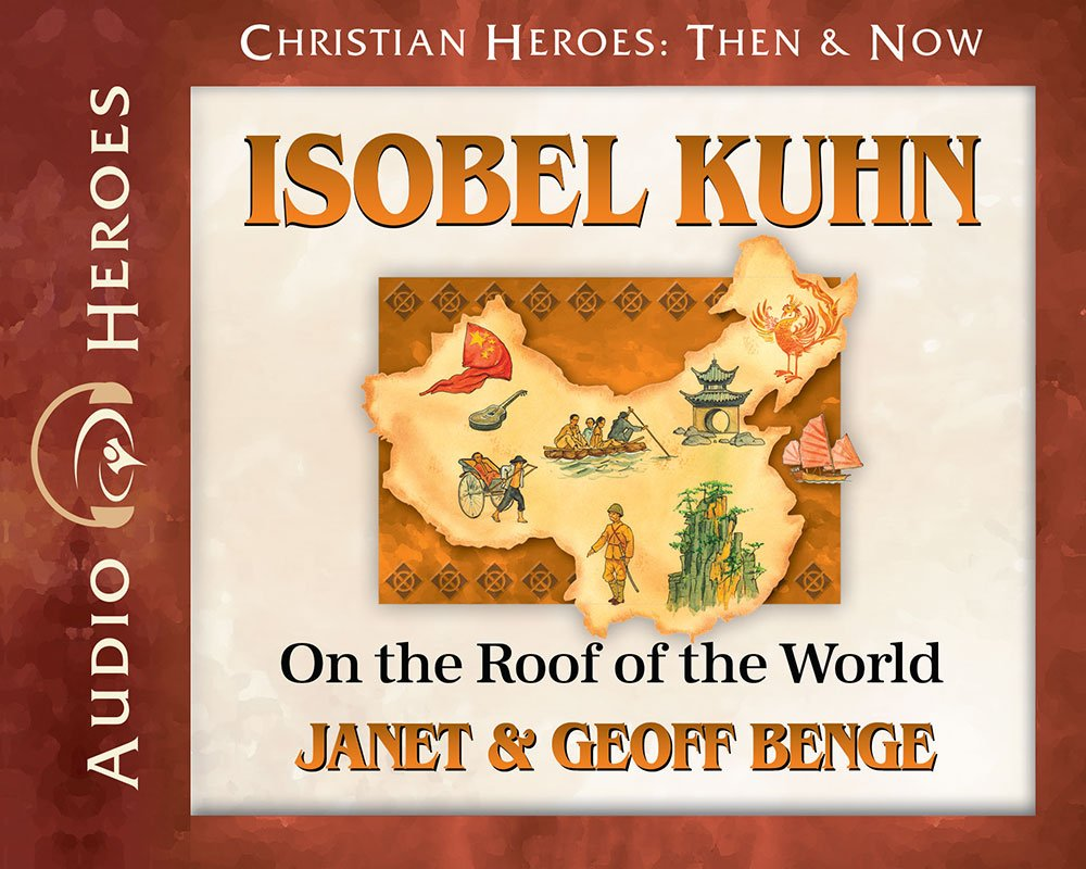 Isobel Kuhn Audiobook: On the Roof of the World (Christian Heroes: Then & Now)