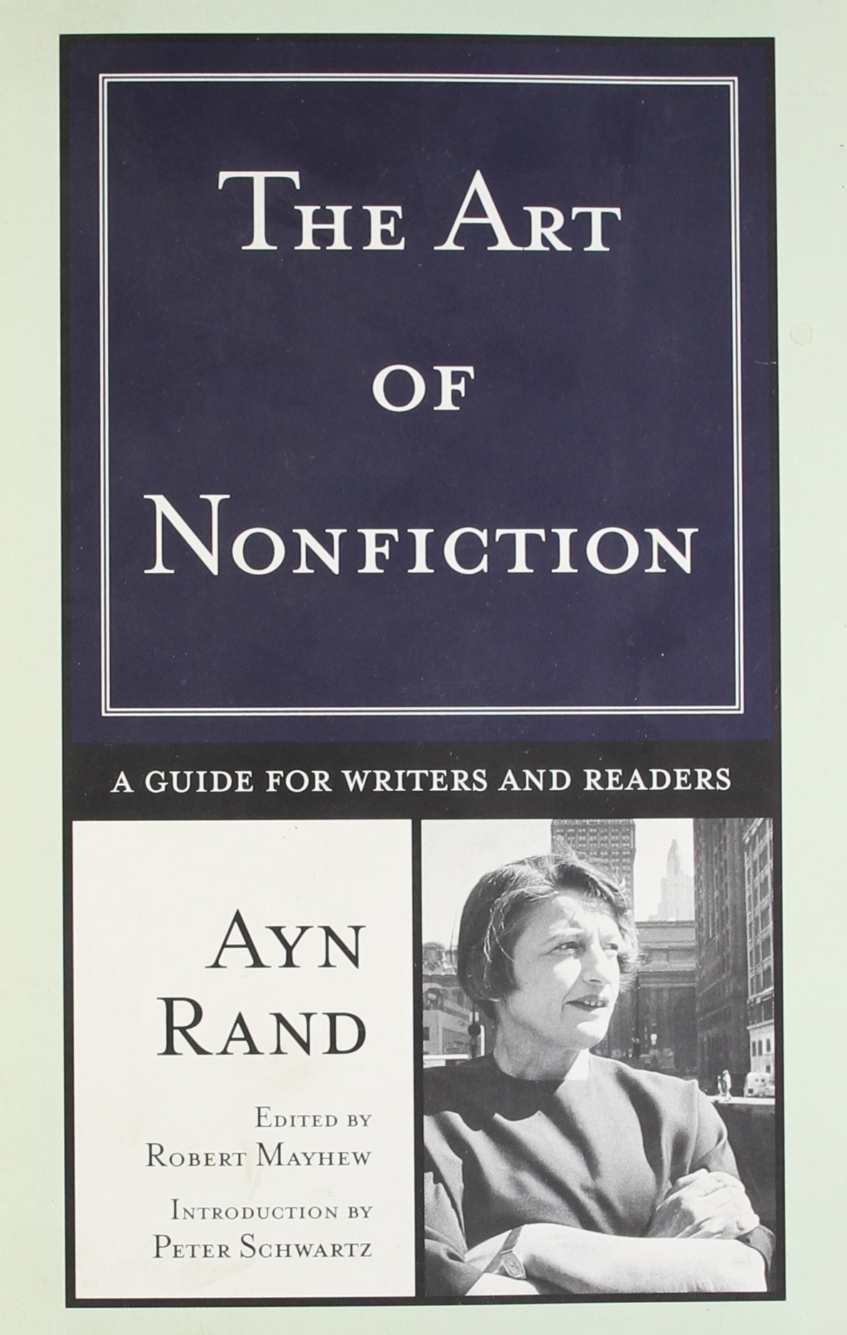 The Art Of Nonfiction: A Guide For Writers And Readers: Ayn Rand, Robert  Mayhew, Peter Schwartz: 9780452282315: Amazon: Books