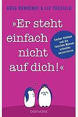"""""""Er steht einfach nicht auf dich!"""": Locker bleiben und die falschen Männer schneller aussortieren (German Edition) Kindle Edition"""