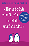 """""""Er steht einfach nicht auf dich!"""": Locker bleiben und die falschen Männer schneller aussortieren (German Edition)"""
