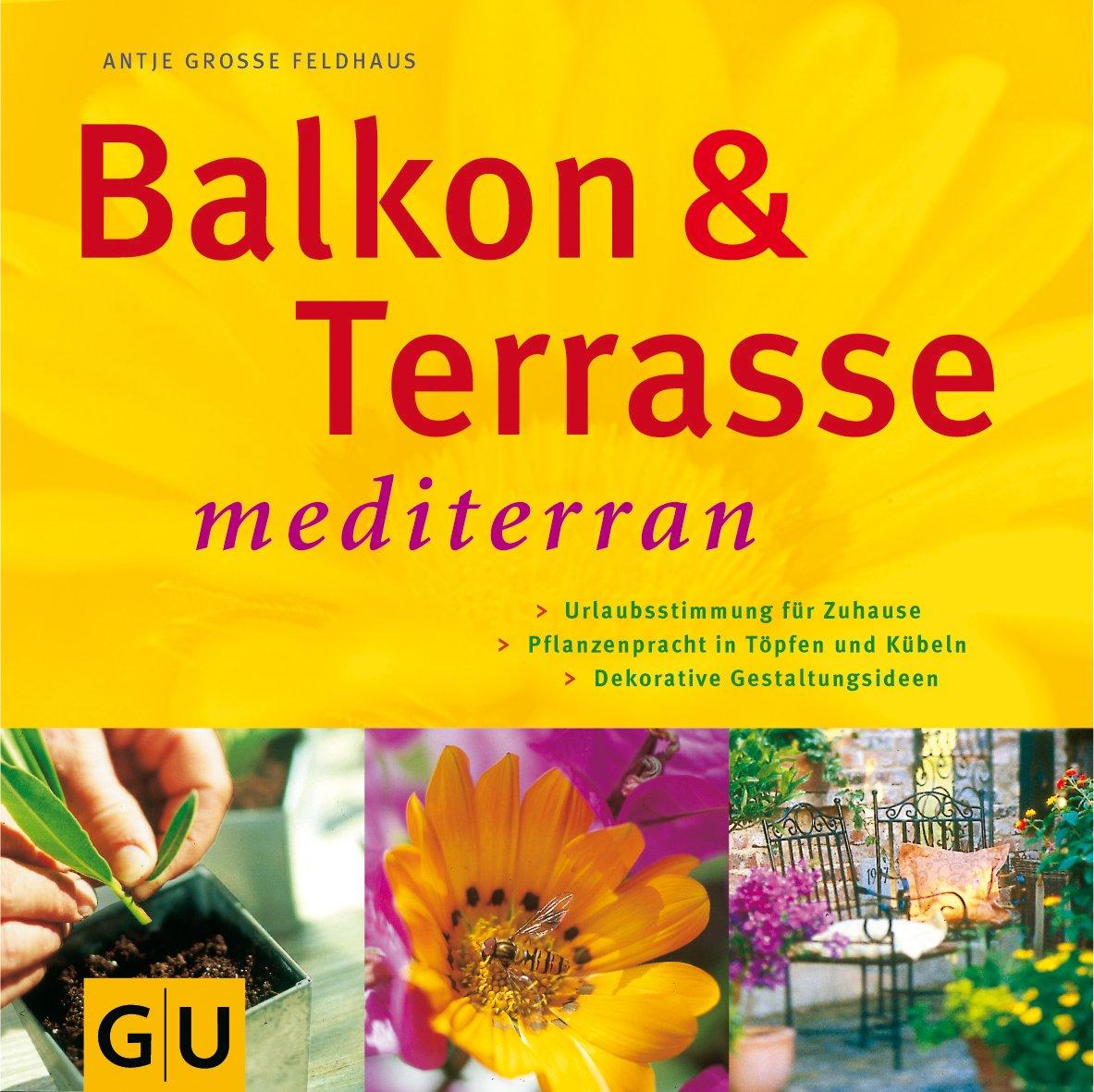Balkon Terrasse Mediterran Amazon De Antje Grosse Feldhaus Bucher