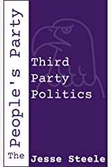 The People's Party: Third Party Politics Kindle Edition