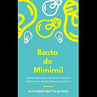 Basta de Mimimi!: TRANSFORMANDO OS PROFISSIONAIS NUMA NOVA PLATAFORMA COGNITIVA